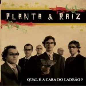 Planta & Raiz - Qual � a Cara do Ladr�o?