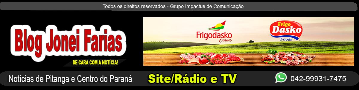 Blog Jonei Farias - Notícias de Pitanga Pr - De Cara com a Notícia!