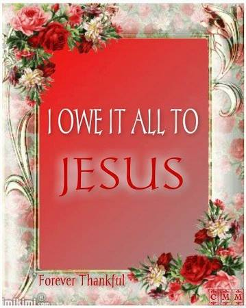 I owe it all to Jesus