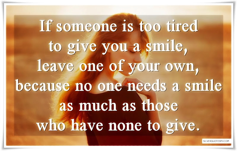 If Someone Is Too Tired To Give You A Smile, Leave One Of Your Own, Picture Quotes, Love Quotes, Sad Quotes, Sweet Quotes, Birthday Quotes, Friendship Quotes, Inspirational Quotes, Tagalog Quotes