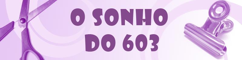 O sonho do 603