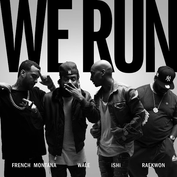 iSHi - We Run (feat. French Montana, Wale & Raekwon) - Single Cover