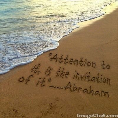 """Attention to it, is the invitation of it."" ~ Abraham Drawn in sand on a beach. ImageChef.com"