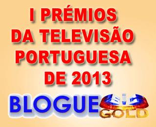 I PRÉMIOS DA TELEVISÃO PORTUGUESA DE 2013 DO BLOGUE SIC GOLD! VOTAÇÕES ABERTAS!
