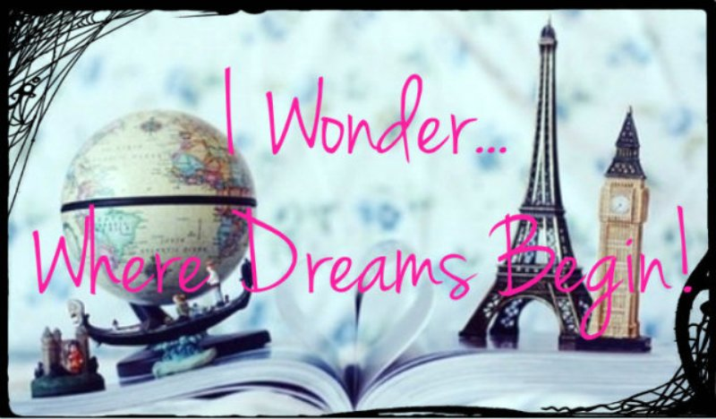 I Wonder... Where Dreams Begin!