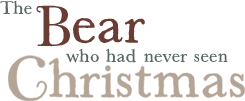 The Bear Who Had Never Seen Christmas