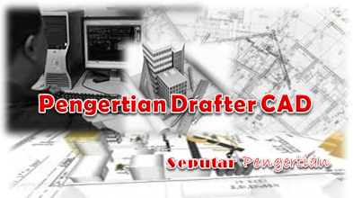 Seputar Pengertian Drafter CAD
