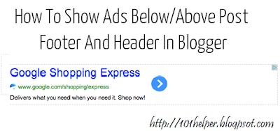 How To Show Ads Below/Above Post Footer And Header In Blogger