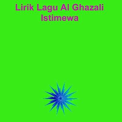 Lirik Lagu AL Ghazali - Istimewa