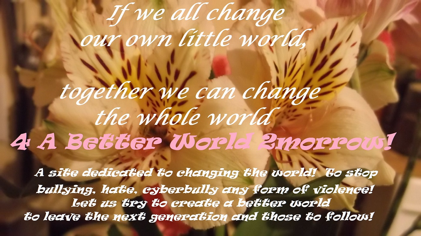 4 a Better World 2morrow! Alice's World!