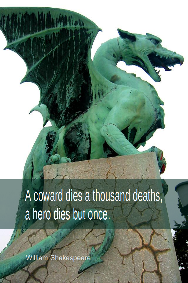 visual quote - image quotation for COURAGE - A coward dies a thousand deaths, a hero dies but once. - William Shakespeare