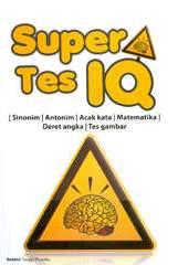 buku murah Super Tes IQ (Sinonim, Antonim, Acak kata, Matematika, Deret Angka, Tes Gambar)