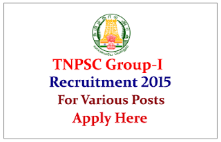 TNPSC Group – I Recruitment 2015 for the post of Deputy Collector, DSP, AC, DR