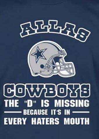 allas cowboys the D is missing because it's in haters mouths. - #Cowboys