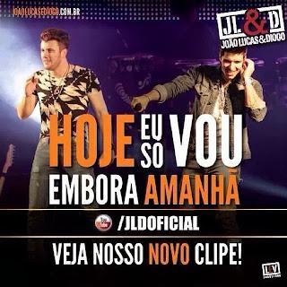 João Lucas e Diogo - Hoje Eu Só Vou Embora Amanhã – Mp3 (2013)