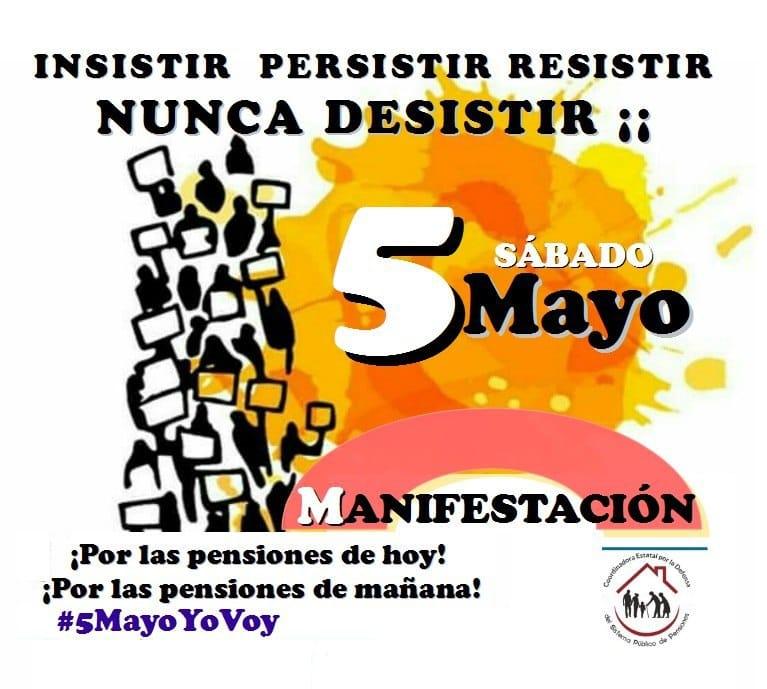 PENSIONES. MOVILIZACIÓN ESTATAL: SÁBADO 5 DE MAYO. INSISTIR PERSISTIR RESISTIR. NUNCA DESISTIR!!