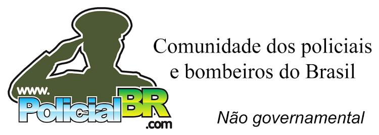 PolicialBR - Portal de notícias dos policiais e bombeiros do Brasil