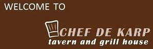 CHEF DE KARP TAVERN & GRILL HOUSE