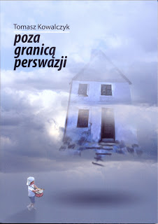 """Tomasz Kowalczyk - """"Poza granicą persfazji"""""""