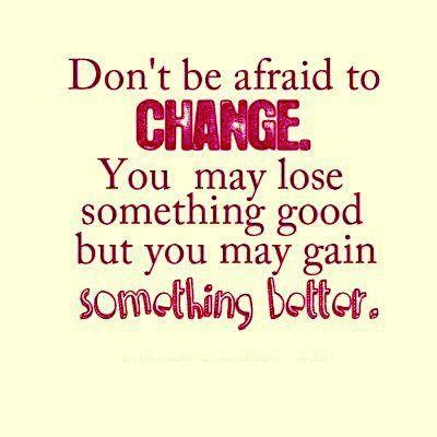 Don T Be Afraid To Change