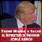 Trump Saca al Reportero Jorge Ramos