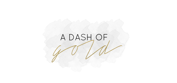 a dash of gold | a life + style blog
