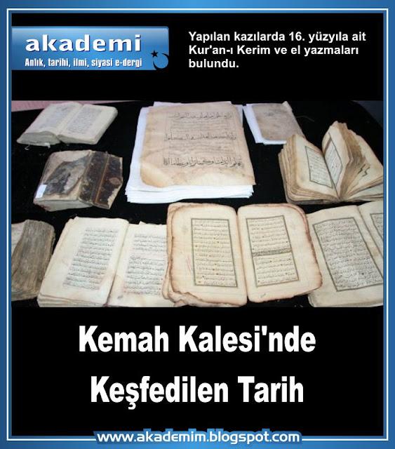 Kemah Kalesi'nde Keşfedilen Tarih;  Yapılan kazılarda 16. yüzyıla ait Kur'an-ı Kerim ve el yazmaları bulundu.
