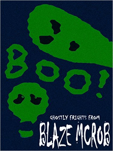 GHOSTLY FRIGHTS FROM BLAZE MCROB