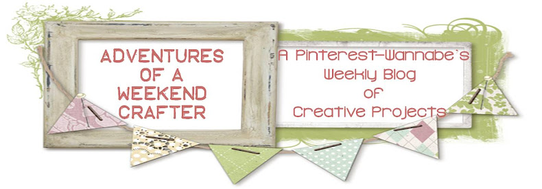 Adventures of a Weekend Crafter: One Pinterest-Wannabe&#39;s Week-by-Week Journey of Creative Projects