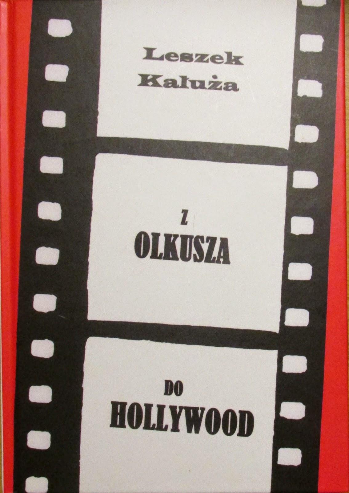 """Z Olkusza do Hollywood"" - Leszek Kałuża"