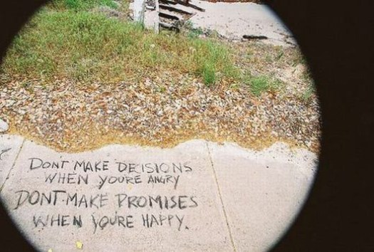 Don't Make Decisions When You're Angry - Don't Make Promises When You're Happy