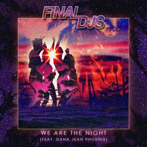 Final DJs feat. Dana Jean Phoenix - We Are The Night