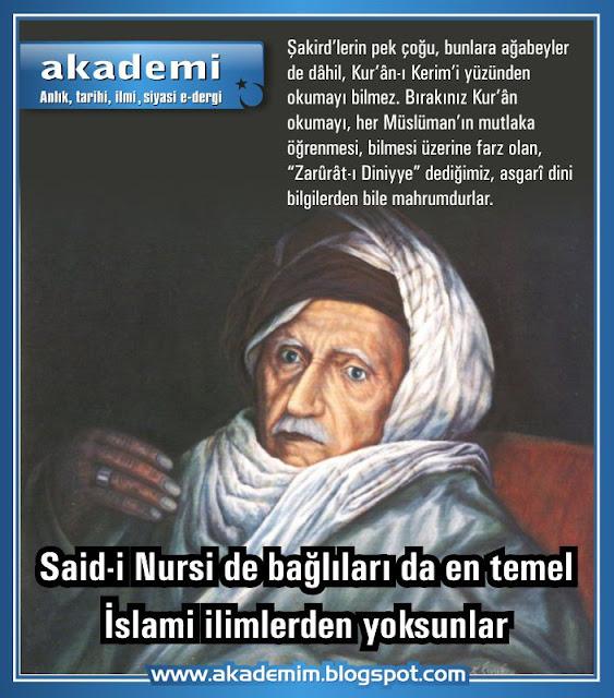 Said-i Nursi de bağlıları da en temel İslami ilimlerden yoksunlar