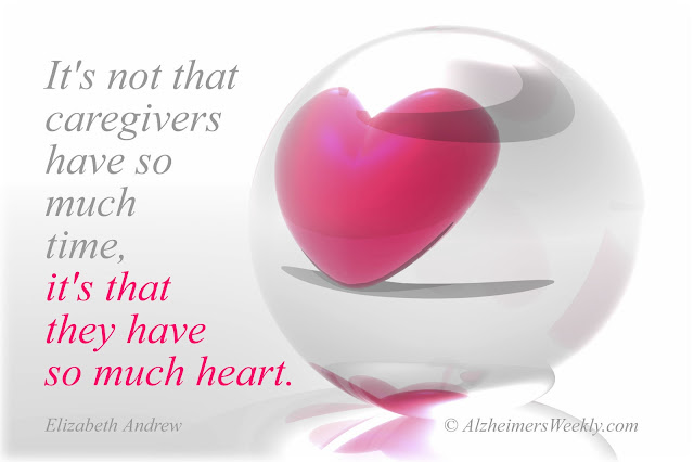 It's not that caregivers have so much time. It's that they have so much heart.