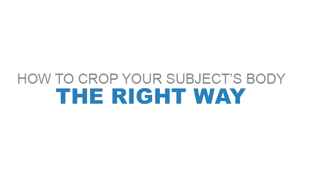 How to Crop your Subject's Body The Right Way