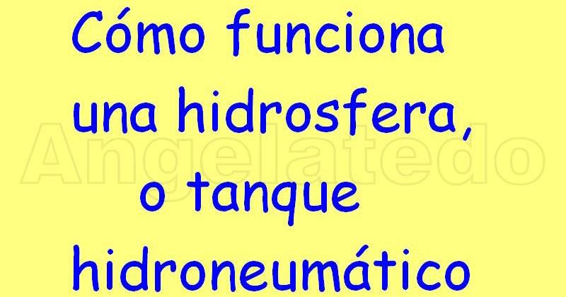 C mo funciona una hidrosfera o tanque hidroneum tico for Estanque hidroneumatico