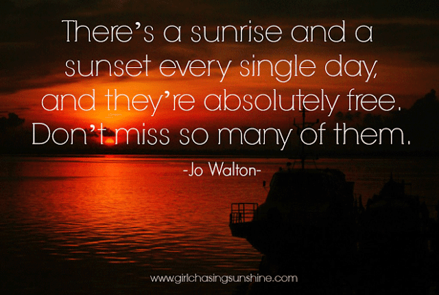 Travel Picture Quote There's a sunrise and a sunset every single day, and they're absolutely free. Don't miss so many of them by Jo Walton
