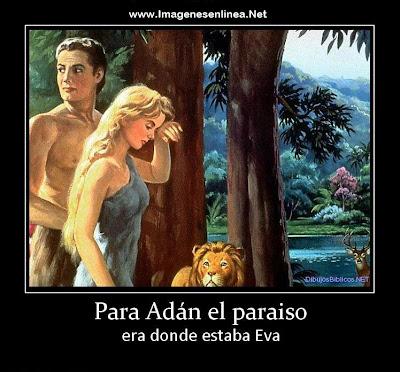Para Adán el paraiso era donde estaba Eva
