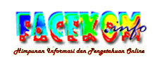 Himpunan Informasi dan Pengetahuan Online - www.FACEKOM.info