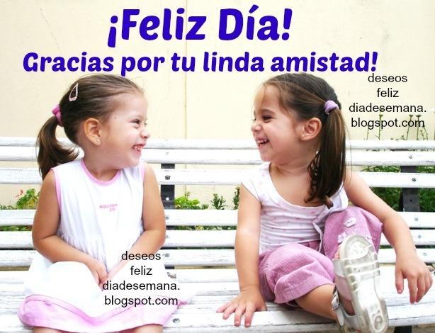 Gracias por tu Amistad. Feliz Día. Gracias por ser mi amiga, por estar conmigo. Postales lindas de amigas, imágenes, tarjetas para amigas, amigos, palabras de agradecimiento a una amiga. Buenos deseos días de la semana.
