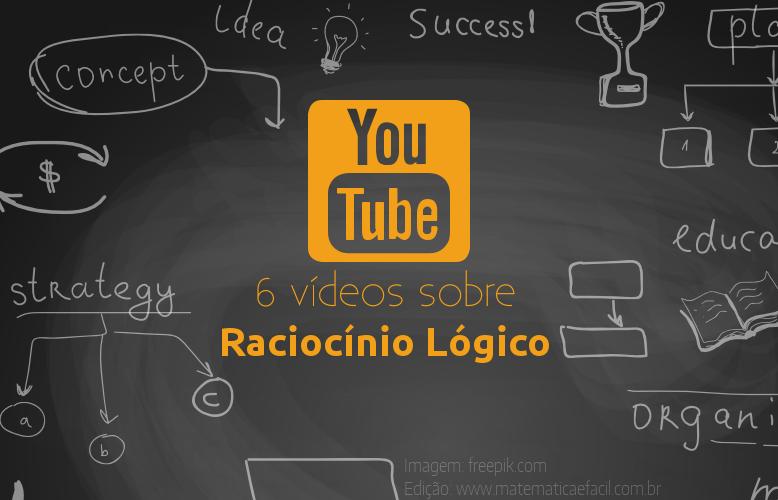 6 vídeos sobre Raciocínio Lógico