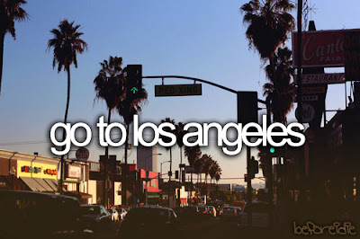 bucket list, before I die, go to los angeles