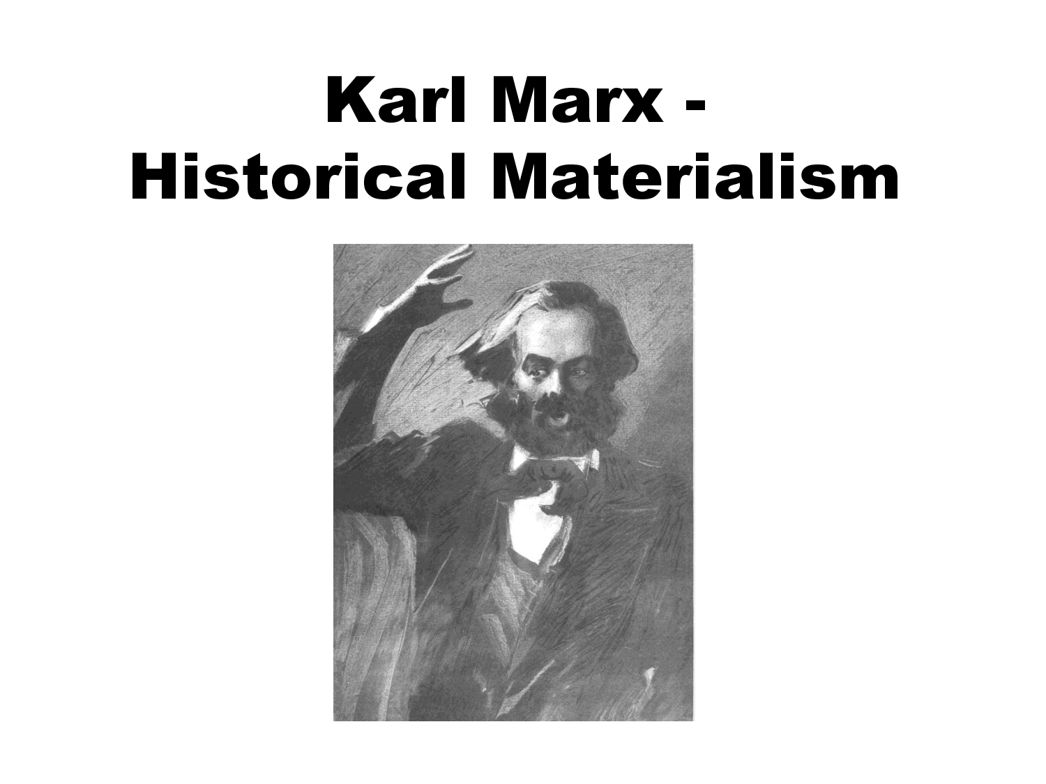 marxs historical materialism Historical materialism is a methodological approach to the study of human societies and their development over time that was first articulated by karl marx (1818–1883) as the materialist conception of history .