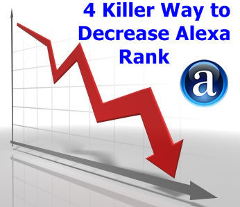 Decrease Alexa Rank Very Fast, How to Decrease Alexa Rank, 4 Killer Way to Decrease Alexa Rank Rapidally.
