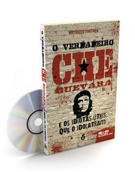 O Verdadeiro Che Guevara e Os Idiotas Úteis que o Idolatram