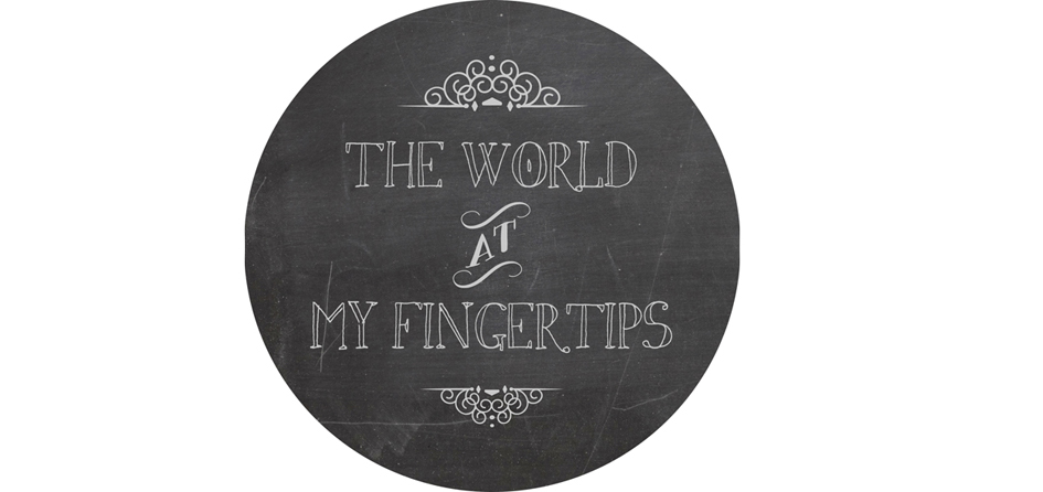 the world at my fingertips