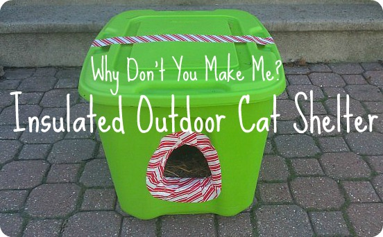 Why Don't You Make Me?: Insulated Outdoor Cat Shelter