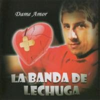 La Banda De Lechuga - Dame Amor (2009)