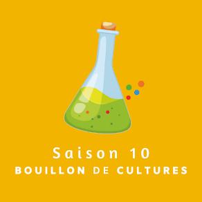 Saison 10 : Bouillon de Cultures