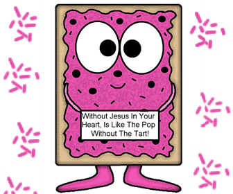 Pop-Tart: Without Jesus In Your Heart, Is Like The Pop Without The Tart!